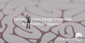 Earthing System Design A Probabilistic Approach